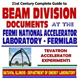 img - for 21st Century Complete Guide to Beam Division Documents at the Fermi National Accelerator Laboratory, Fermilab, Tevatron Accelerator Experiments, Nuclear and High-Energy Physics (CD-ROM) book / textbook / text book
