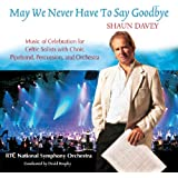 May We Never Have To Say Goodbye / Shaun Davey TACD 4017