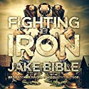 Fighting Iron Audiobook by Jake Bible Narrated by J. Scott Bennett