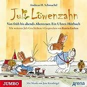 Von früh bis abends Abenteuer (Juli Löwenzahn): Ein Uhren-Hörbuch | Andreas H. Schmachtl