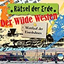 Der wilde Westen: Wettlauf der Eisenbahnen (Rätsel der Erde) Hörbuch von Alexander Emmerich Gesprochen von: Daniel Werner, Regine Schroeder