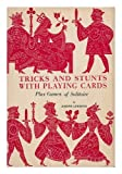 Tricks and stunts with playing cards;: Plus games of solitaire