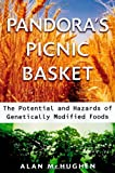 Pandoras Picnic Basket: The Potential and Hazards of Genetically Modified Foods