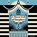 A House Full of Daughters Audiobook by Juliet Nicolson Narrated by Julie Teal