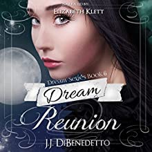Dream Reunion: Dreams, Book 6 (       UNABRIDGED) by J.J. DiBenedetto Narrated by Elizabeth Klett
