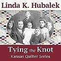 Tying the Knot: Kansas Quilter, Book 1 Audiobook by Linda Hubalek Narrated by Judy Rounda