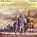 Wolves of the Gods: The Timuras Trilogy, Book 2 (       UNABRIDGED) by Allan Cole Narrated by John Hough