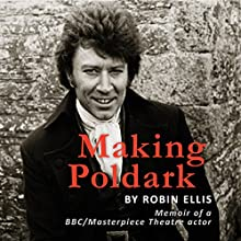 Making Poldark (       UNABRIDGED) by Robin Ellis Narrated by Robin Ellis