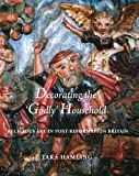 Decorating the Godly Household: Religious Art in Post-Reformation Britain