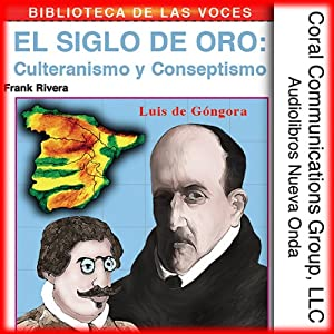 Culteranismo y conceptismo: El siglo de oro [Culteranismo and Conceptionismo: The Golden Age] Audiobook