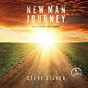 New Man Journey: Finding Meaning in Retirement | [Steve Silver]