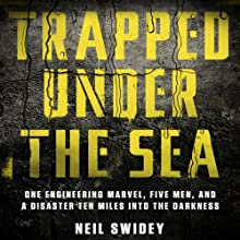 Trapped Under the Sea: One Engineering Marvel, Five Men, and a Disaster Ten Miles into the Darkness | Livre audio Auteur(s) : Neil Swidey Narrateur(s) : David H. Lawrence XVII