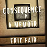 Consequence: A Memoir | Eric Fair