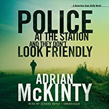 Police at the Station and They Don't Look Friendly: Detective Sean Duffy, Book 6 Audiobook by Adrian McKinty Narrated by Gerard Doyle