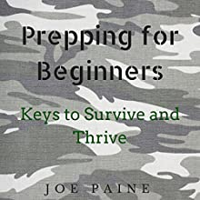 Prepping for Beginners: Keys to Survive and Thrive (       UNABRIDGED) by Joe Paine Narrated by Don Baarns