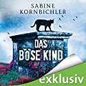 Das böse Kind (Kristina Mahlo 3) Audiobook by Sabine Kornbichler Narrated by Vanida Karun