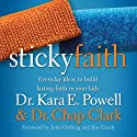 Sticky Faith: Everyday Ideas to Build Lasting Faith in Your Kids (       UNABRIDGED) by Kara E. Powell, Chap Clark Narrated by Jay Charles