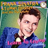 echange, troc Frank Sinatra & Tommy Dorsey - Learn To Croon