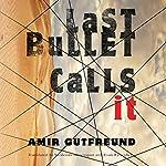 Last Bullet Calls It   Amir Gutfreund,Evan Fallenberg - translator,Yardenne Greenspan - translator