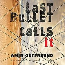 Last Bullet Calls It   Livre audio Auteur(s) : Amir Gutfreund, Evan Fallenberg - translator, Yardenne Greenspan - translator Narrateur(s) : Assaf Cohen, Amin El Gamal, Kathleen Gati, Michael Rahhal, Abigail Revasch, Youssif Kamal
