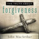 The Truth About Forgiveness (       UNABRIDGED) by John MacArthur Narrated by Maurice England