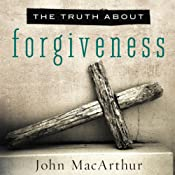 The Truth About Forgiveness | [John MacArthur]