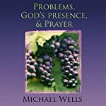 Problems, God's Presence, and Prayer: Experience the Joy of a Successful Christian Life | Michael Wells