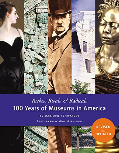 Riches, Rivals and Radicals: 100 Years of Museums in America (Riches Rivals And Radicals compare prices)