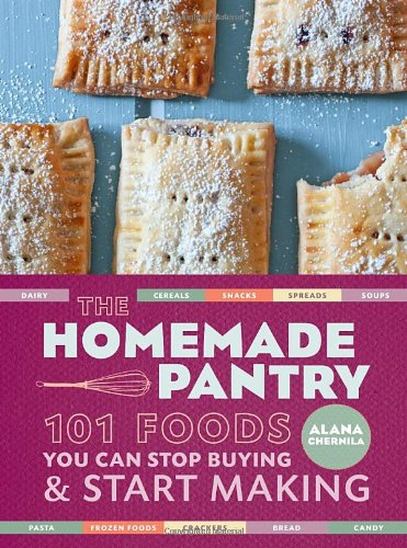 The Homemade Pantry: 101 Foods You Can Stop Buying And Start Making front-999776