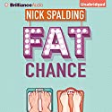 Fat Chance Hörbuch von Nick Spalding Gesprochen von: Heather Wilds, Napoleon Ryan