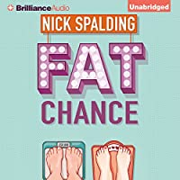 Fat Chance (       UNABRIDGED) by Nick Spalding Narrated by Heather Wilds, Napoleon Ryan