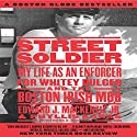 Street Soldier: My Life as an Enforcer for Whitey Bulger and the Boston Irish Mob (       UNABRIDGED) by Edward MacKenzie Jr., Phyllis Karas Narrated by Matthias N Bossi