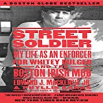 Street Soldier: My Life as an Enforcer for Whitey Bulger and the Boston Irish Mob | Edward MacKenzie Jr.,Phyllis Karas