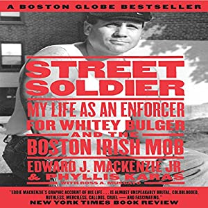 Street Soldier: My Life as an Enforcer for Whitey Bulger and the Boston Irish Mob | [Edward MacKenzie Jr., Phyllis Karas]