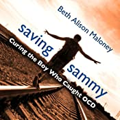 Saving Sammy: Curing the Boy Who Caught OCD | [Beth Alison Maloney]