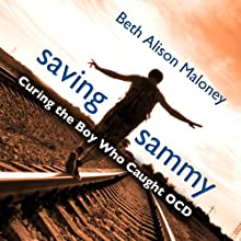 Saving Sammy: Curing the Boy Who Caught OCD (       UNABRIDGED) by Beth Alison Maloney Narrated by Tavia Gilbert