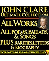 JOHN CLARE COMPLETE WORKS ULTIMATE COLLECTION - All Poems, Love Poetry, Ballads, Songs, Odes, PLUS BIOGRAPHY and RARE ADDITIONAL MATERIAL [Annotated] (English Edition)