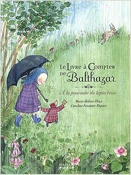 Amazon.fr - Le livre à compter de Balthazar : A la poursuite du lapin brun - Marie-Hélène Place