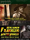 img - for Benjamin Franklin, Monster Wrangler (and Other Weird Tales): Volume One book / textbook / text book