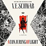A Conjuring of Light: Shades of Magic, Book 3 | V. E. Schwab