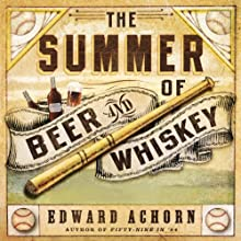 The Summer of Beer and Whiskey: How Brewers, Barkeeps, Rowdies, Immigrants, and a Wild Pennant Fight Made Baseball America's Game (       UNABRIDGED) by Edward Achorn Narrated by Ax Norman