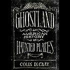 Ghostland: An American History in Haunted Places Hörbuch von Colin Dickey Gesprochen von: Jon Lindstrom