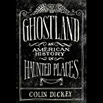 Ghostland: An American History in Haunted Places | Colin Dickey