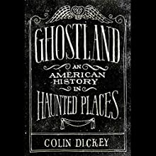 Ghostland: An American History in Haunted Places | Livre audio Auteur(s) : Colin Dickey Narrateur(s) : Jon Lindstrom