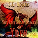 The Last Great Wizard of Yden Audiobook by S. G. Rogers Narrated by Evan Greenberg