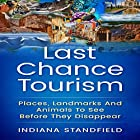 Last Chance Tourism: Places, Landmarks and Animals to See Before They Disappear Hörbuch von Indiana Standfield Gesprochen von: Bo Morgan