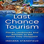 Last Chance Tourism: Places, Landmarks and Animals to See Before They Disappear | Indiana Standfield