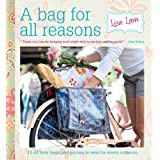 A Bag for All Reasons: 12 all-new bags and purses to sew for every occasionby Lisa Lam