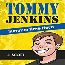 Tommy Jenkins: Summertime Hero (       UNABRIDGED) by J. Scott Narrated by Joe Gilchriest