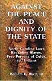 img - for Against the Peace and Dignity of the State: North Carolina Laws Regarding Slaves, Free Persons of Color, and Indians book / textbook / text book